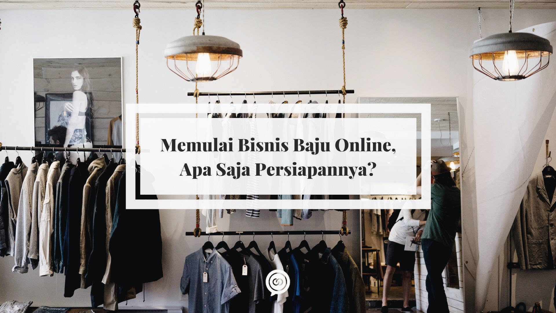 Memulai Bisnis Jual Baju Online, Apa Saja Persiapannya ...